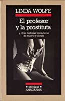 El profesor y la prostituta: y otras historias verdaderas de muerte y locura