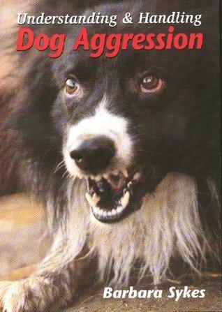 Understanding and Handling Dog Aggression Barbara Sykes