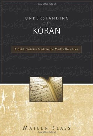 Understanding the Koran: A Quick Christian Guide to the Muslim Holy Book