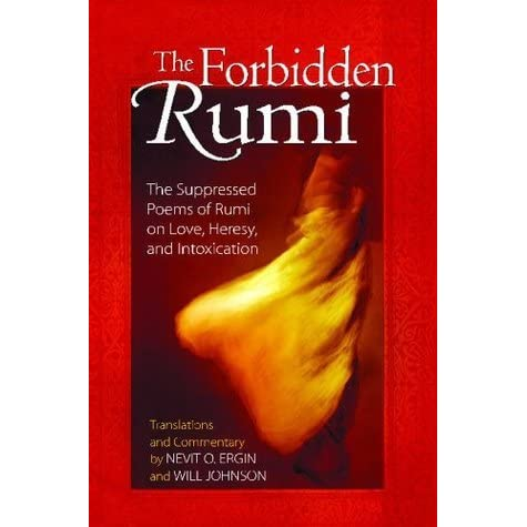 The Forbidden Rumi The Suppressed Poems Of Rumi On Love Heresy