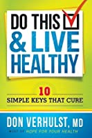 Do This and Live Healthy: 10 Simple Keys that Cure