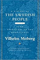 A History of the Swedish People: Volume 1: From Prehistory to the Renaissance