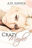 Crazy Maybe (Crazy, #1)