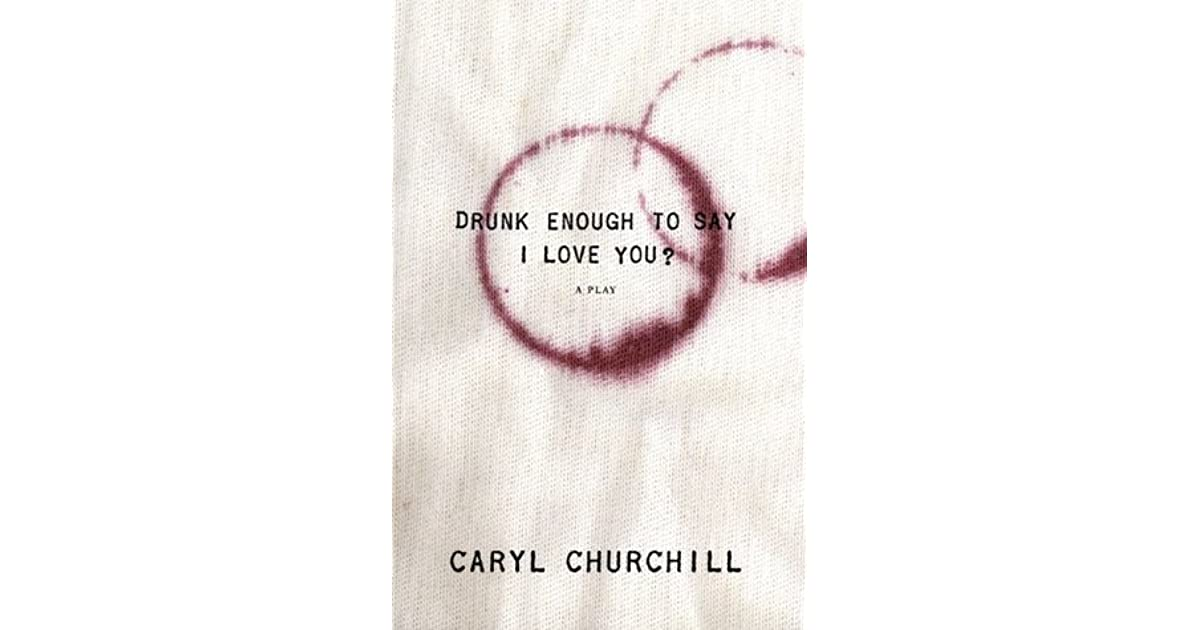 Drunk Enough To Say I Love You By Caryl Churchill