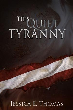 This Quiet Tyranny by Jessica E. Thomas