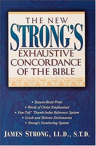 The New Strong's Exhaustive Concordance of the Bible by