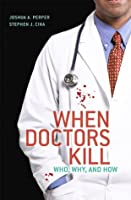 When Doctors Kill: Who, Why, and How