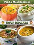 Top 50 Most Delicious Soup Recipes (Recipe Top 50's)