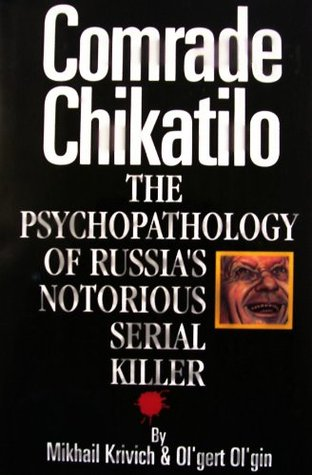 Comrade Chikatilo: The Psychopathology of Russia's Notorious