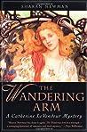 The Wandering Arm (Catherine LeVendeur, #3)