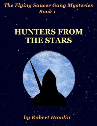 Hunters from the Stars (The Flying Saucer Gang Mysteries)