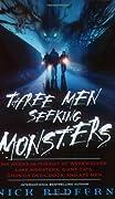 Three Men Seeking Monsters: Six Weeks in Pursuit of Werewolves, Lake Monsters, Giant Cats, Ghostly Devil Dogs & Ape-men