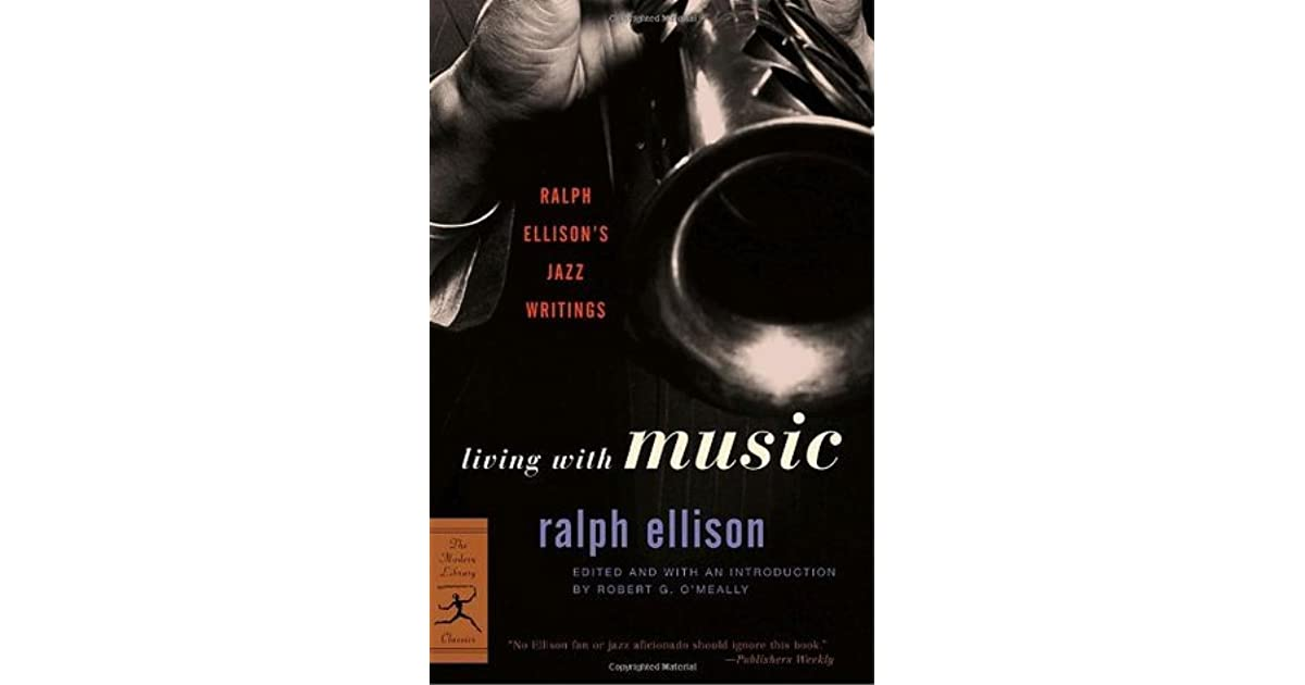 ralph ellison living with music This compilation is based around the book living with music: ralph ellison's jazz writings, and co-produced and annotated by that volume's editor, robert g o'meally.