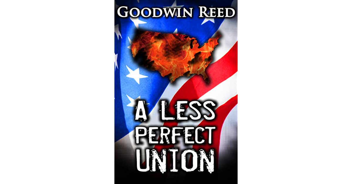 A Less Perfect Union By Goodwin Reed