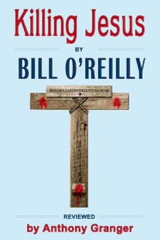 Killing Jesus by Bill O'Reilly - Reviewed