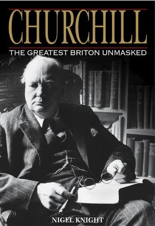 Churchill: The Greatest Briton Unmasked: The Greatest Briton Unmasked
