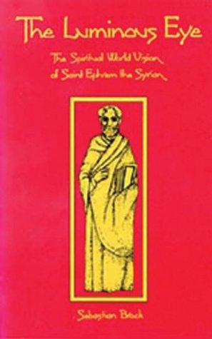 The Luminous Eye: The Spiritual World Vision of Saint Ephrem the Syrian