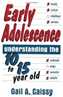 Early Adolescence: Understanding The 10 To 15 Year Old