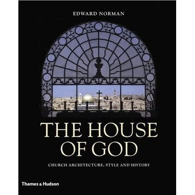 The House Of God Church Architecture Style And History By Edward