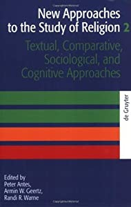 New Approaches to the Study of Religion: Textual, Comparative, Sociological, and Cognitive Approaches