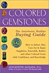 Colored Gemstones: The Antoinette Matlins Buying Guide: How Select, Buy, Care for & Enjoy Sapphires, Emeralds, Rubies and Other Colored Gems with Confidence and Knowledge