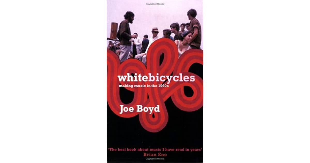 White Bicycles: Making Music in the 1960s by Joe Boyd