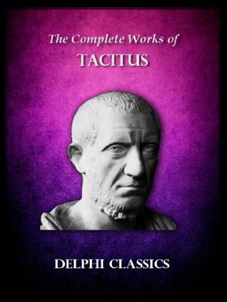 Delphi Complete Works of Tacitus (Illustrated) (Delphi Ancient Classics)