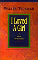 I Loved a Girl: A Private Correspondence