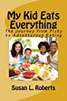 My Kid Eats Everything: the Journey from Picky to Adventurous Eating