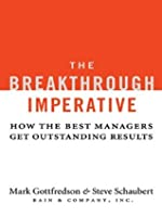 The Breakthrough Imperative: How the Best Managers Get Outstanding Results