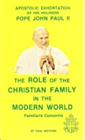 THE ROLE OF THE CHRISTIAN FAMILY IN THE MODERN WORLD: Familiaris Consortio