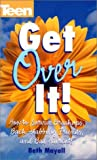 Get Over It! How To Survive Break-ups, Back Stabbing Friends, And Bad