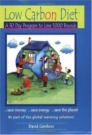 Low Carbon Diet: A 30 Day Program to Lose 5000 Pounds--Be Part of the Global Warming Solution!