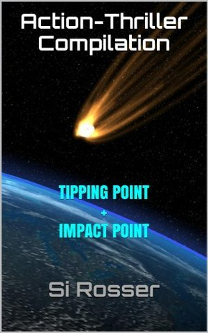 Action-Thriller Compilation: Tipping Point and Impact Point  by  Simon Rosser