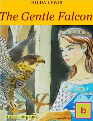 The Gentle Falcon (Hilda Lewis: British Historical Fiction for Teens)