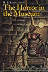 The Horror in the Museum & Other Revisions