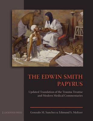 The Edwin Smith Papyrus: Updated Translation of the Trauma Treatise