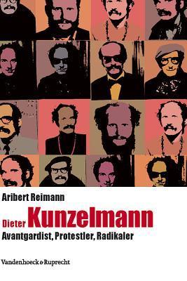 Dieter Kunzelmann: Avantgardist, Protestler, Radikaler