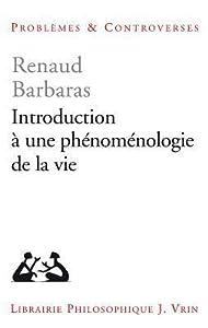 Introduction a Une Phenomenologie de La Vie