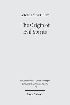 The Origin of Evil Spirits: The Reception of Genesis 6.1-4 in Early Jewish Literature