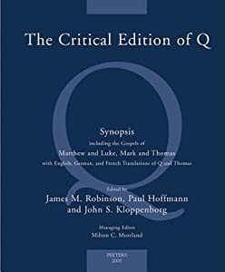 The Critical Edition of Q: Synopsis Including the Gospels of Matthew & Luke, Mark & Thomas with English, German & French Translations of Q