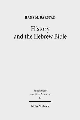 History and the Hebrew Bible Studies in Ancient Israelite and Ancient Near Eastern Historiography