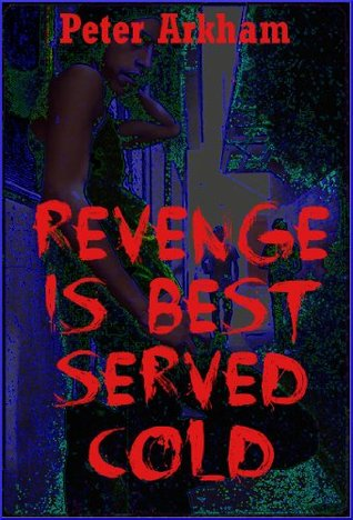 REVENGE IS BEST SERVED COLD: A Young Adult Horror Story (Tales of Blood and Brinkmanship)