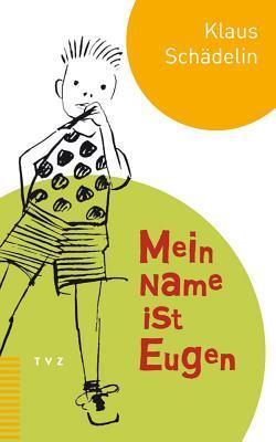 Mein Name Ist Eugen by Klaus Schädelin