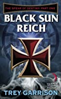 Black Sun Reich: The Spear of Destiny: Part One of Three (The Merchant Princes)
