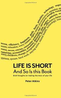 Life Is Short And So Is This Book by Peter    Atkins