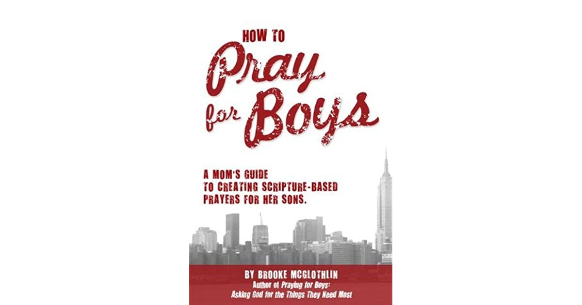 How to Pray for Boys: A Mom's Guide to Creating Scripture