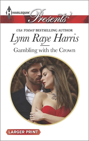 Gambling with the Crown by Lynn Raye Harris