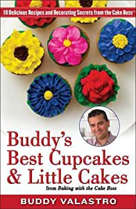 Buddy's Best Cupcakes  Little Cakes (from Baking with the Cake Boss): 10 Delicious Recipes--and Decorating Secrets--from the Cake Boss
