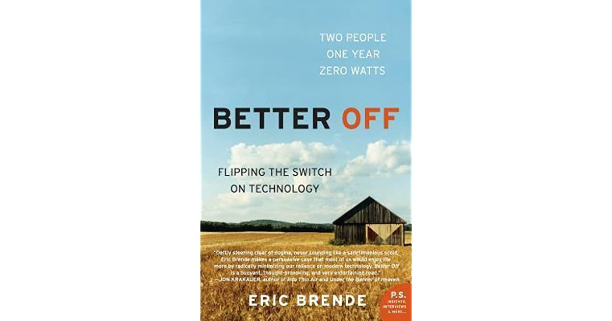 Better Off: Flipping the Switch on Technology by Eric Brende